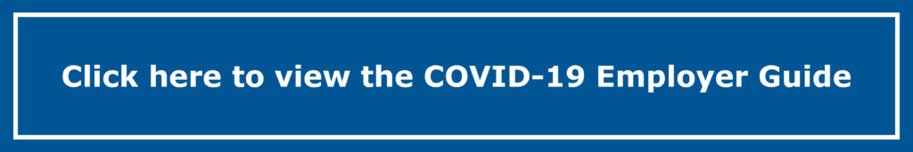 Click here to view the COVID-19 Employer Guide